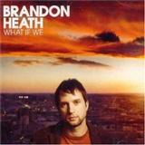 Brandon Heath: What If We