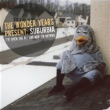 The Wonder Years: Suburbia I'e given you everything and now I'm nothing
