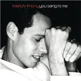 Marc Anthony: You Sang to Me
