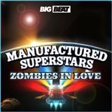 Manufactured Superstars: Zombies In Love