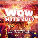 Chris Tomlin, tobyMac, Third Day, Steven Curtis Chapman, Jeremy Camp, Matt Redman, Josh Wilson: WOW Hits 2013