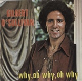 Gilbert O'sullivan: Why Oh Who Oh Why