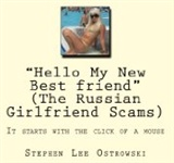 Hello My New Best Friend The Russian Girlfriend Scams Stephen Lee Ostrowski