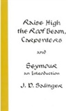Raise High the Roof Beam, Carpenters and Seymour: An Introduction: J.D. Salinger