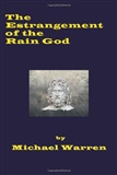 The Estrangement Of The Rain God 2nd edition Michael Warren