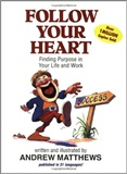 Follow Your Heart Finding Purpose in Your Life and Work Andrew Matthews