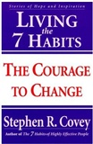 Living the 7 Habits The Courage to Change Stephen R Covey