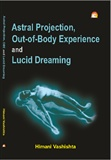 Astral Projection Out of Body Experience and Lucid Dreaming Himani Vashishta