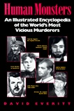 Human Monsters : An Illustrated Encyclopedia of the World's Most Vicious Murderers: David Everitt