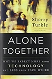 Alone Together Why We Expect More from Technology and Less from Each Other Sherry Turkle