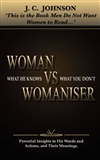Woman Vs Womaniser, this is the book men do not want women to read.: JC Johnson