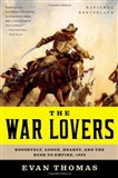 The War Lovers Roosevelt Lodge Hearst and the Rush to Empire 1898 Evan Thomas