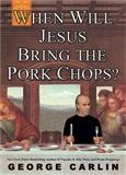 When Will Jesus Bring the Pork Chops George Carlin