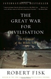 The Great War for Civilisation The Conquest of the Middle East Robert Fisk