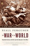 The War of the World: Twentieth-Century Conflict and the Descent of the West: Niall Ferguson