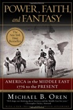 Power Faith and Fantasy America in the Middle East 1776 to the Present Michael B Oren
