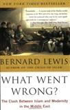 What Went Wrong The Clash Between Islam and Modernity in the Middle East Bernard Lewis