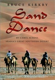 Sand Dance: By Camel Across Arabia's Great Southern Desert: Bruce Kirkby