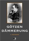 Twilight of the Idols Gtzen Dmmerung oder Wie man mit dem Hammer philosophiert Friedrich Nietzsche