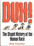 Duh The Stupid History of the Human Race Bob Fenster