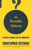 The Portable Atheist: Essential Readings for the Nonbeliever: Christopher Hitchens