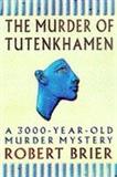 The Murder of Tutenkhamen Robert Brier