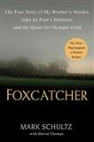 Foxcatcher: The True Story of My Brother's Murder: Mark Schultz
