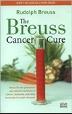The Breuss Cancer Cure: Advice for the Prevention and Natural Treatment of Cancer,Leukemia and Other: Rudolf Breuss