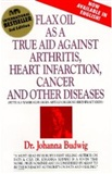 Flax Oil As a True Aid Against Arthritis Heart Infarction Cancer and Other Diseases 3rd Edition P Johanna Budwig Author