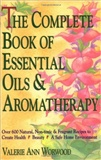 The Complete Book of Essential Oils and Aromatherapy: Valerie Ann Worwood