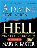 A DIVINE REVELATION OF HELL: BY MARY K. BAXTER