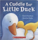 A Cuddle for Little Duck Claire Freedman