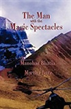 The Man With The Magic Spectacles Manohar Bhatia Martha Jette