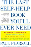 The Last Self help Book Youll Ever Need Repress Your Anger Think Negatively Be a Good Blamer Paul Pearsall