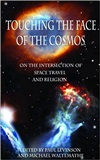 Touching the Face of the Cosmos On the Intersection of Space Travel and Religion Paul Levinson