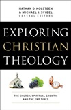 Exploring Christian Theology The Church Spiritual Growth and the End Times Michael J Svigel