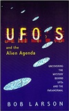 UFOs and the Alien Agenda Uncovering the Mystery Behind UFOs and the Paranormal Bob Larson