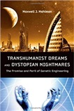 Transhumanist Dreams and Dystopian Nightmares The Promise and Peril of Genetic Engineering Maxwell J Mehlman