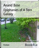 Epiphanies of Torn Galaxy Anand Bose