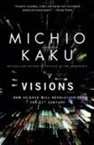 Visions: How Science Will Revolutionize the 21st Century: Michio Kaku