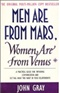 Men Are from Mars Women Are from Venus A Practical Guide for Improving Communication and Getting John Gray
