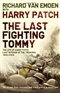 The Last Fighting Tommy The Life of Harry Patch The Only Surviving Veteran of the Trenches Richard Van Emden Book
