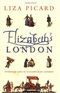 Elizabeths London Everyday Life in Elizabethan London Liza Picard Book
