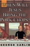 When Will Jesus Bring the Pork Chops George Carlin Book
