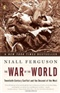 The War of the World Twentieth Century Conflict and the Descent of the West Niall Ferguson Book