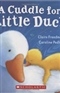 A Cuddle for Little Duck Claire Freedman Book