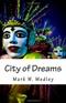 City of Dreams Mark W Medley Book