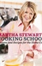 Martha Stewarts Cooking School Lessons and Recipes for the Home Cook Martha Stewart Book