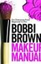 Bobbi Brown Makeup Manual For Everyone from Beginner to Pro Bobbi Brown Book