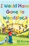 I Would Have Gone to Woodstock Bill Richardson Book